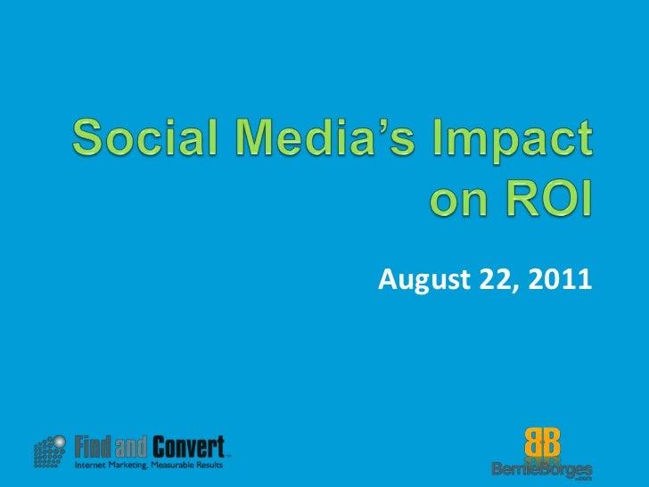Social Media's Impact on ROI<br />August 22, 2011<br />