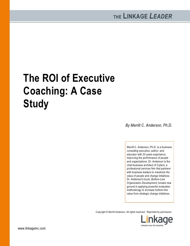 THE      LINKAGE LEADER        The ROI of Executive    Coaching: A Case    Study                                          ...