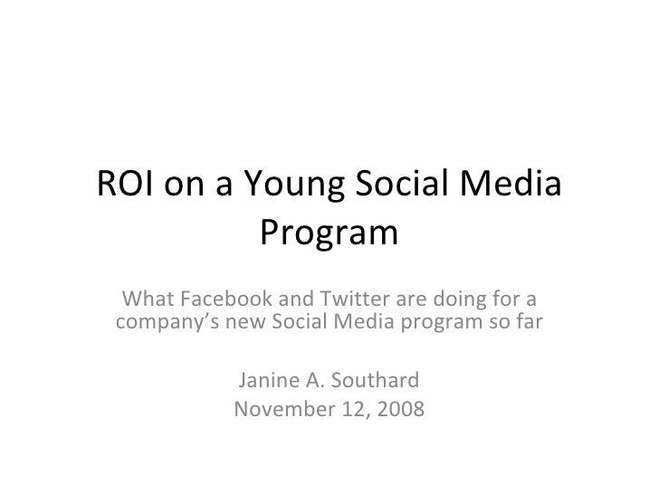 ROI on a Young Social Media Program What Facebook and Twitter are doing for a company's new Social Media program so far Ja...