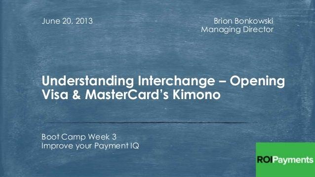 Payments IQ Bootcamp #3 - Understanding Interchange, Opening Visa / MasterCard's Kimono