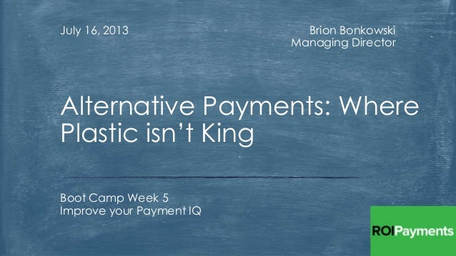 Payment IQ Bootcamp #5 - Alternative Payments, What to Do When Plastic Isn't King?
