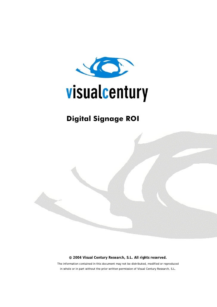 Digital Signage ROI             © 2004 Visual Century Research, S.L. All rights reserved. The information contained in thi...