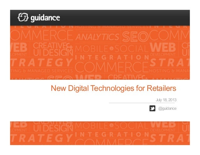 New Digital Technologies for Retailers July 18, 2013 @guidance