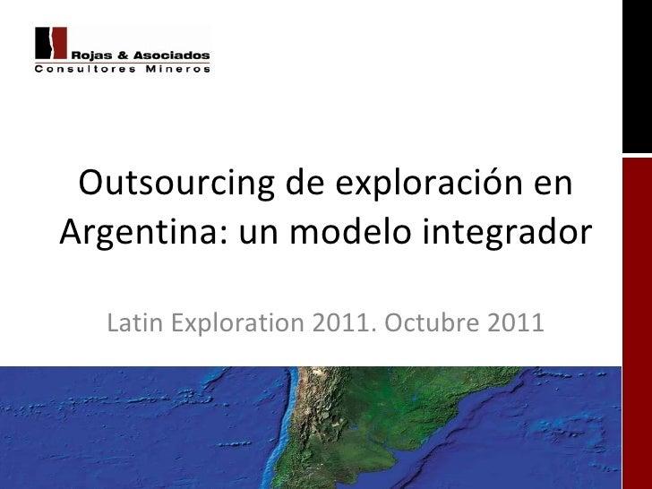 Outsourcing de exploración en Argentina: un modelo integrador Latin Exploration 2011. Octubre 2011
