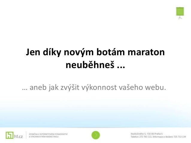 Jen díky novým botám maraton neuběhneš ... … aneb jak zvýšit výkonnost vašeho webu.