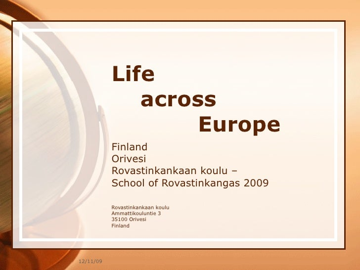 Life    across    Europe Finland Orivesi Rovastinkankaan koulu – School of Rovastinkangas 2009 Rovastinkankaan koulu Ammat...
