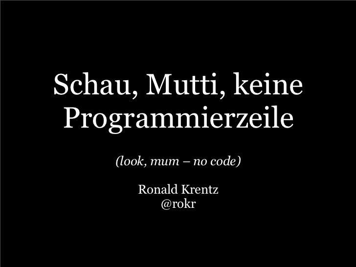 Schau, Mutti, keine Programmierzeile    (look, mum – no code)       Ronald Krentz          @rokr