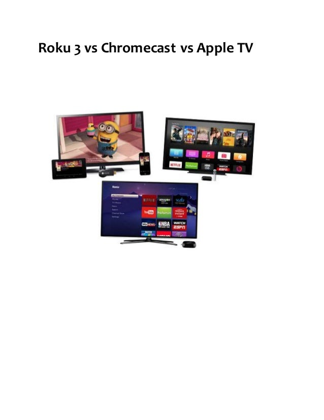 Which streaming box is right for you roku 3 chormecast or apple tv