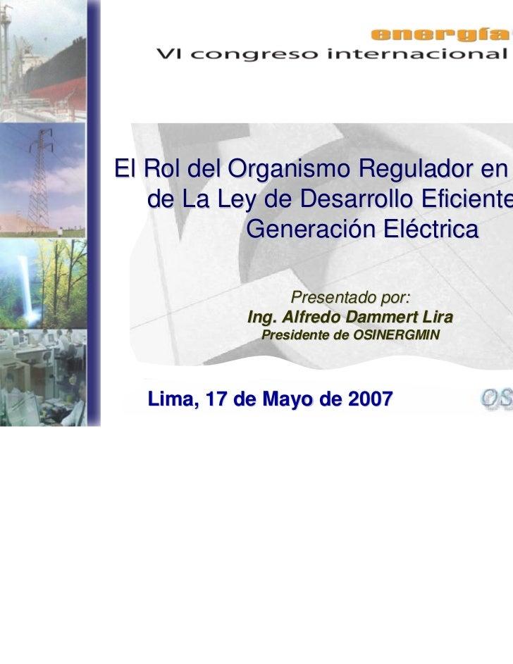 El Rol del Organismo Regulador en el Marco       de La Ley de Desarrollo Eficiente de la                Generación Eléctri...