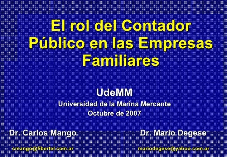 El rol del Contador Público en las Empresas Familiares UdeMM Universidad de la Marina Mercante Octubre de 2007 Dr. Carlos ...