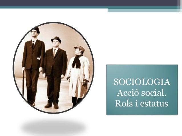SOCIOLOGIA Acció social.Rols i estatus