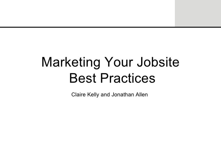 Marketing Your Jobsite  Best Practices Claire Kelly and Jonathan Allen