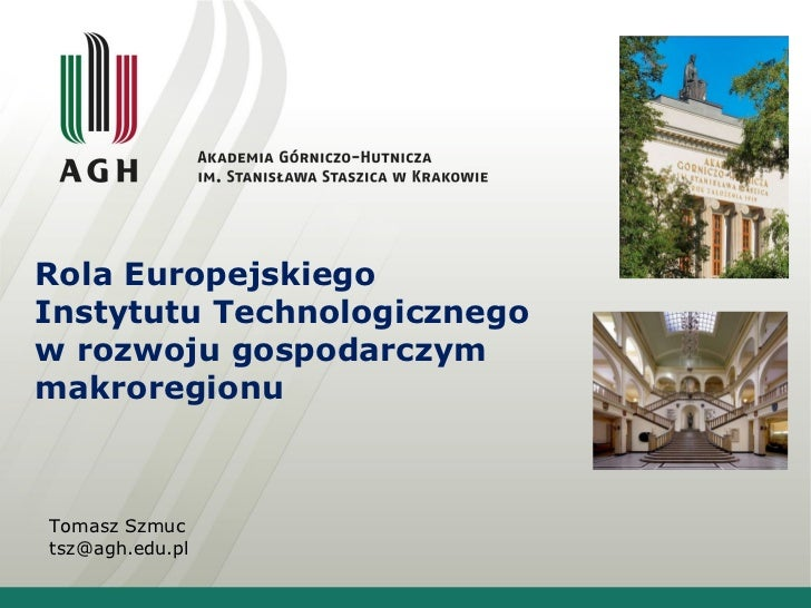 Rola Europejskiego Instytutu Technologicznego w rozwoju gospodarczym makroregionu  Tomasz Szmuc [email_address]
