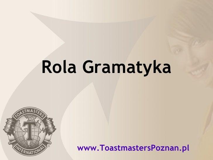 Rola Gramatyka www.ToastmastersPoznan.pl