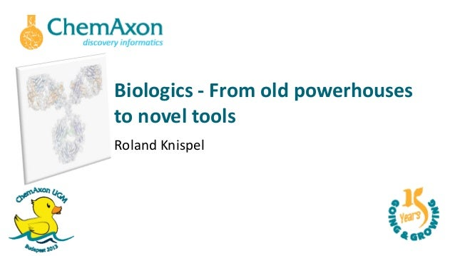 EUGM 2013 - Roland Knispel (ChemAxon) - Biologics at ChemAxon From Old Powerhouses to Novel Tools