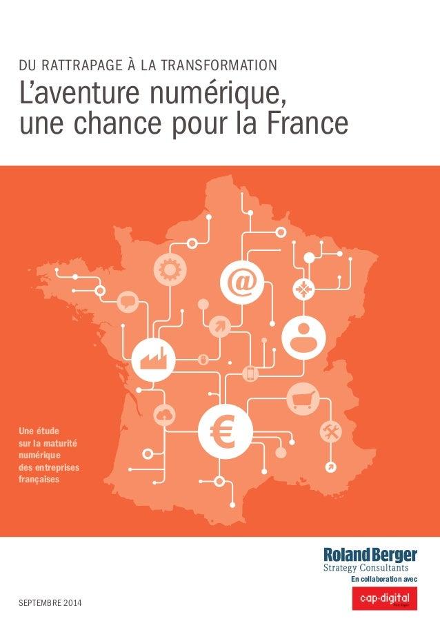 DU RATTRAPAGE À LA TRANSFORMATION  L'aventure numérique,  une chance pour la France  Une étude  sur la maturité  numérique...