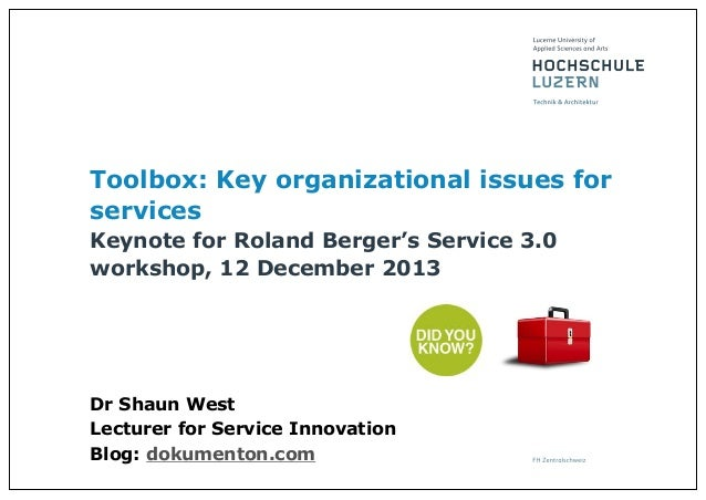 Toolbox: Key organizational issues for services Keynote for Roland Berger's Service 3.0 workshop, 12 December 2013  Dr Sha...