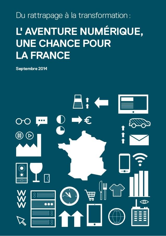 Du rattrapage à la transformation :  l' AVENTURE NUMÉRIQUE,  UNE CHANCE POUR  LA FRANCE  Septembre 2014