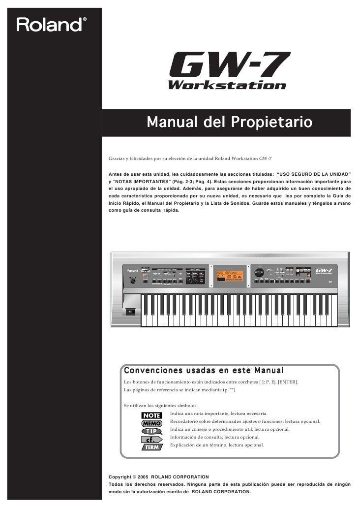 Manual del PropietarioGracias y felicidades por su elección de la unidad Roland Workstation GW-7Antes de usar esta unidad,...