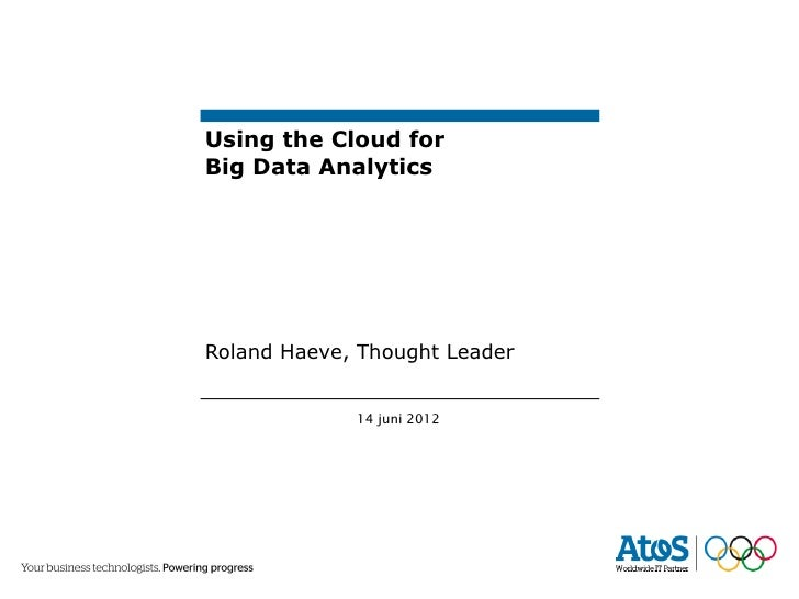Using the Cloud forBig Data AnalyticsRoland Haeve, Thought Leader             14 juni 2012