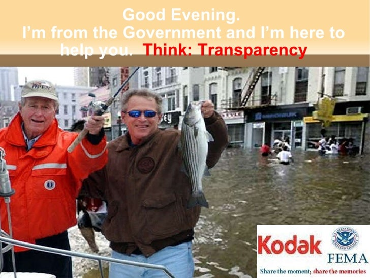Good Evening.  I'm from the Government and I'm here to help you.  Think: Transparency