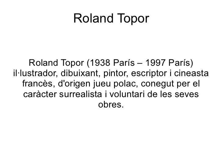Roland Topor Roland Topor (1938 París – 1997 París) il·lustrador, dibuixant, pintor, escriptor i cineasta francès, d'orige...