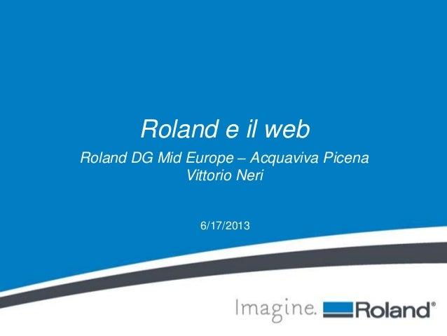 6/17/2013Roland e il webRoland DG Mid Europe – Acquaviva PicenaVittorio Neri