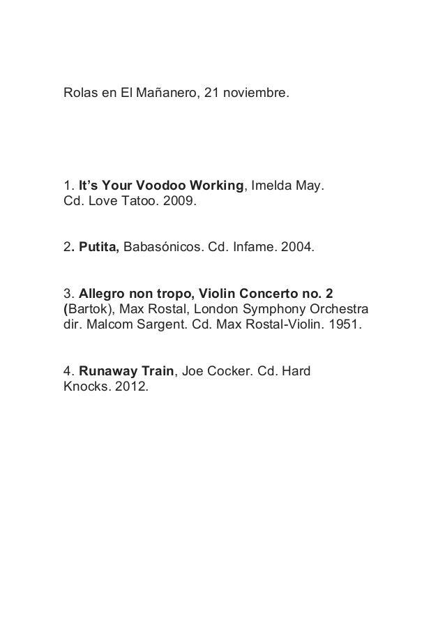 Rolas en El Mañanero, 21 noviembre.  1. It's Your Voodoo Working, Imelda May. Cd. Love Tatoo. 2009. 2. Putita, Babasónicos...
