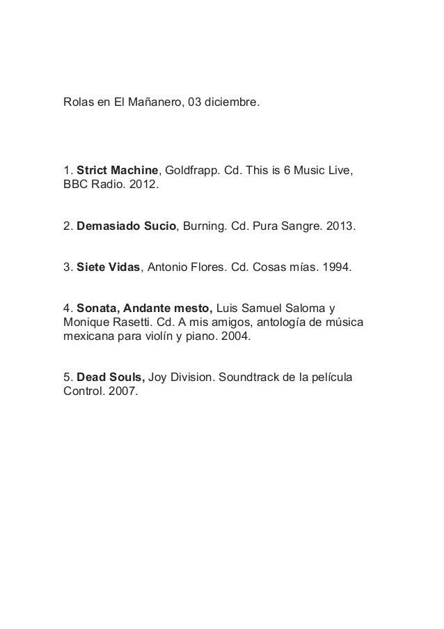 Rolas en El Mañanero, 03 diciembre.  1. Strict Machine, Goldfrapp. Cd. This is 6 Music Live, BBC Radio. 2012. 2. Demasiado...