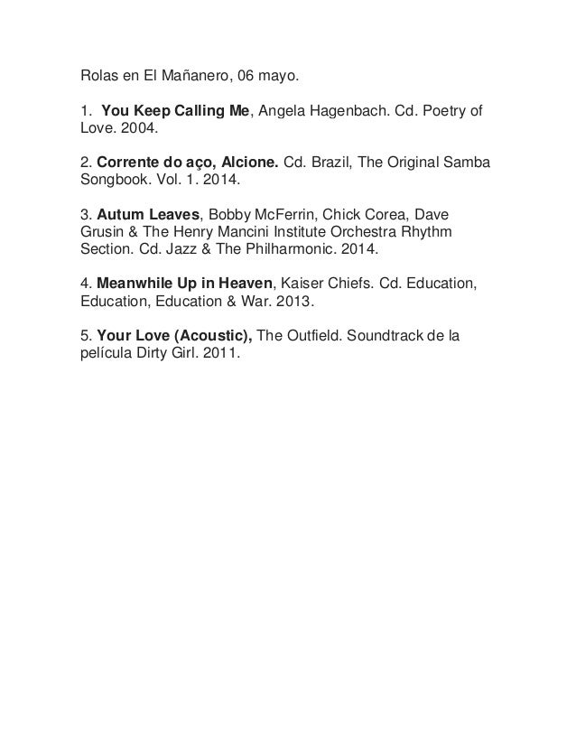Rolas en El Mañanero, 06 mayo. 1. You Keep Calling Me, Angela Hagenbach. Cd. Poetry of Love. 2004. 2. Corrente do aço, Alc...