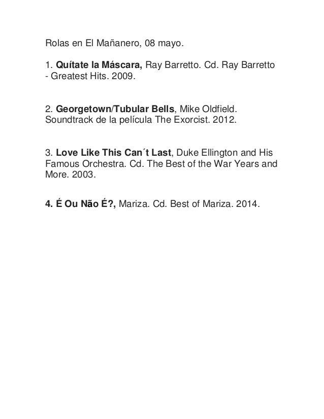 Rolas en El Mañanero, 08 mayo. 1. Quítate la Máscara, Ray Barretto. Cd. Ray Barretto - Greatest Hits. 2009. 2. Georgetown/...