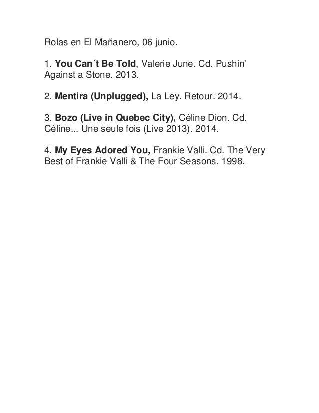 Rolas en El Mañanero, 06 junio. 1. You Can´t Be Told, Valerie June. Cd. Pushin' Against a Stone. 2013. 2. Mentira (Unplugg...