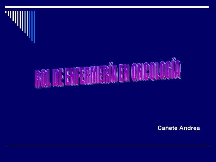 Cañete Andrea  ROL DE ENFERMERÍA EN ONCOLOGÍA