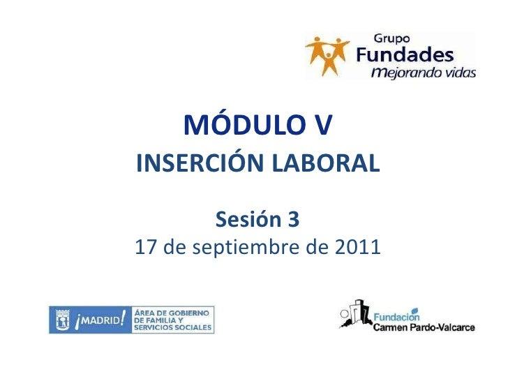 MÓDULO V INSERCIÓN LABORAL Sesión 3 17 de septiembre de 2011