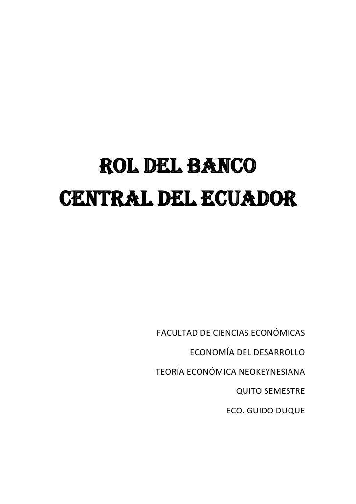 ROL DEL BANCOCENTRAL DEL ECUADOR       FACULTAD DE CIENCIAS ECONÓMICAS             ECONOMÍA DEL DESARROLLO       TEORÍA EC...