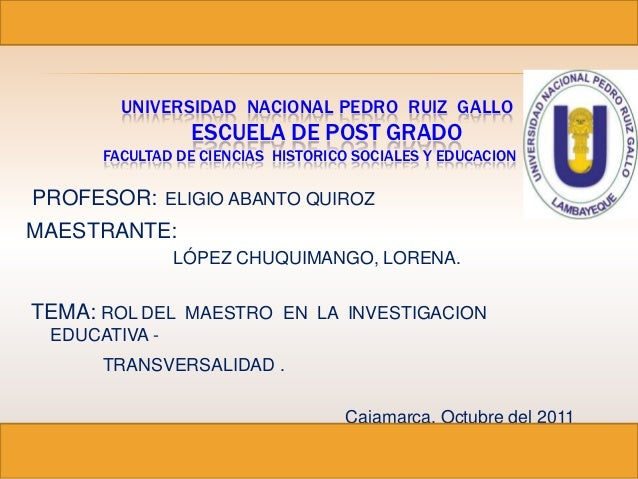 UNIVERSIDAD NACIONAL PEDRO RUIZ GALLO                ESCUELA DE POST GRADO      FACULTAD DE CIENCIAS HISTORICO SOCIALES Y ...