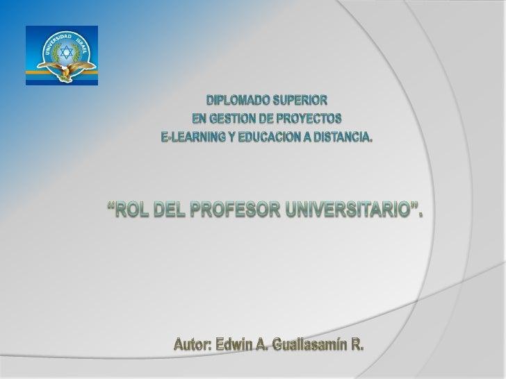 """DIPLOMADO SUPERIOR<br />EN GESTION DE PROYECTOS<br />E-LEARNING Y EDUCACION A DISTANCIA.<br />""""ROL DEL PROFESOR UNIVERSITA..."""