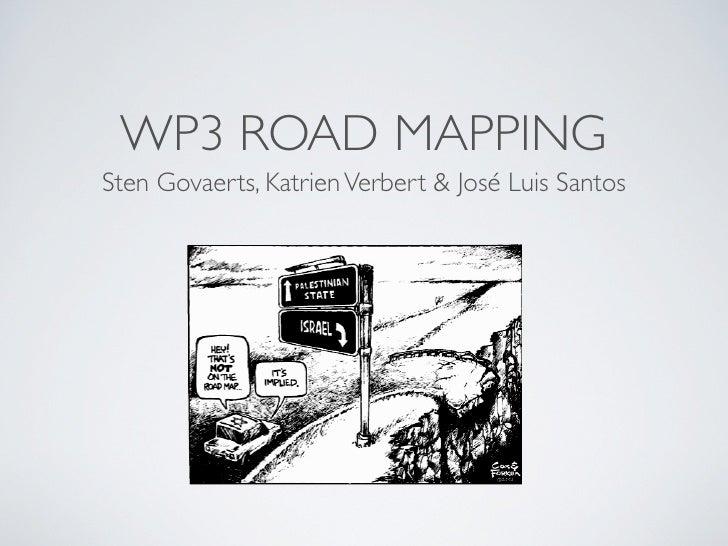 WP3 ROAD MAPPING Sten Govaerts, Katrien Verbert & José Luis Santos