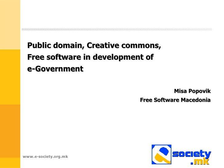 <ul><li>Public domain, Creative commons, </li></ul><ul><li>Free software in development of </li></ul><ul><li>e-Government ...