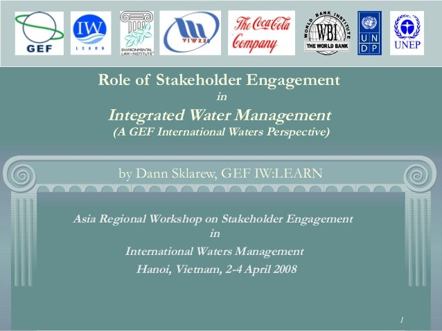 1 Role of Stakeholder Engagement in Integrated Water Management (A GEF International Waters Perspective) by Dann Sklarew, ...