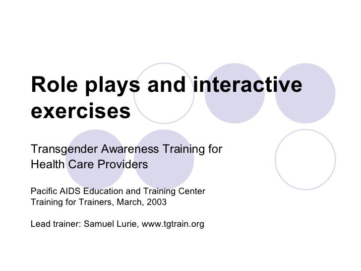 Role plays and interactive  exercises Transgender Awareness Training for  Health Care Providers Pacific AIDS Education and...