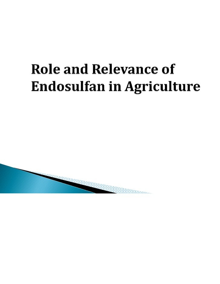 Role and relevance of endosulfan in agriculture