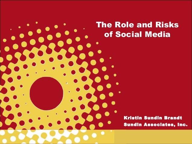 The Role and Risksof Social MediaKristin Sundin BrandtSundin Associates, Inc.
