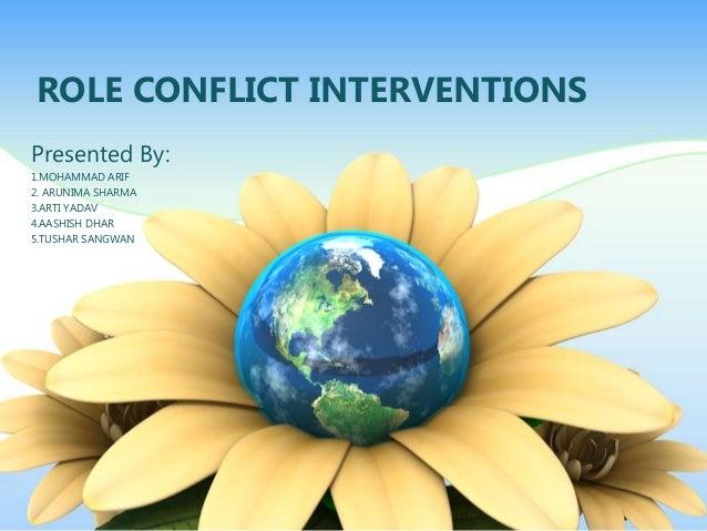 ROLE CONFLICT INTERVENTIONSPresented By:1.MOHAMMAD ARIF2. ARUNIMA SHARMA3.ARTI YADAV4.AASHISH DHAR5.TUSHAR SANGWAN