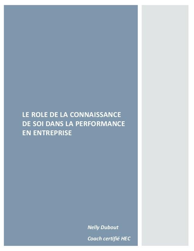 LE ROLE DE LA CONNAISSANCE DE SOI DANS LA PERFORMANCE EN ENTREPRISE Septembre 2012 Nelly Dubout Coach certifié HEC
