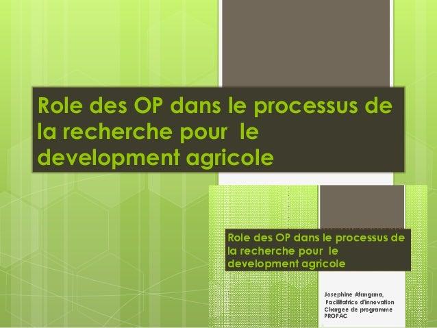 Role des OP dans le processus de la recherche pour le development agricole Josephine Atangana, Facilitatrice d'innovation ...
