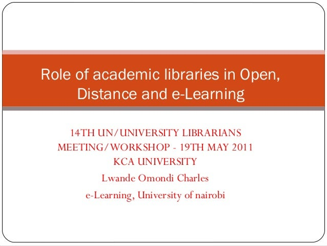 Role of academic libraries in Open, Distance and e-Learning By Lwande Omondi Charles e-Learning, University of Nairobi