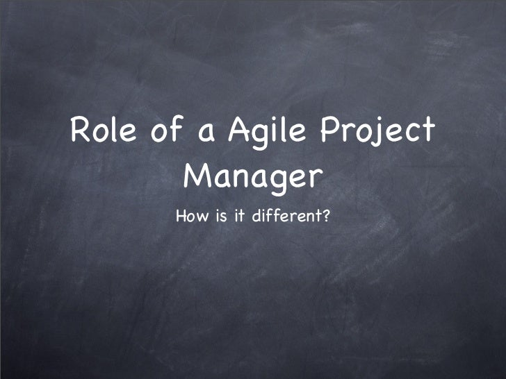 Role of a Agile Project       Manager      How is it different?