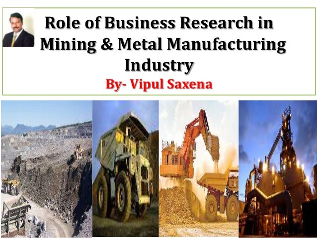 Role of Business Research in Mining & Metal Manufacturing Industry By- Vipul Saxena