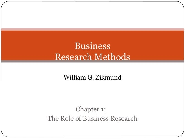 Business Research Methods William G. Zikmund Chapter 1: The Role of Business Research
